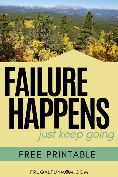 Failure Happens. Just Keep Going | Frugal Fun Mom