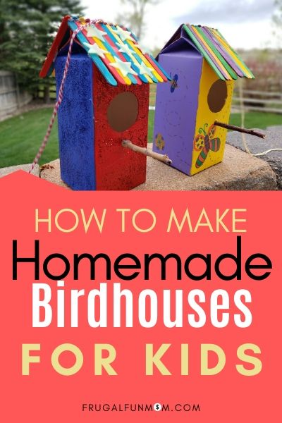 How To Make Homemade Bird Houses For Kids | Frugal Fun Mom