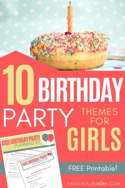 Top 10 Birthday Party Themes For Girls | Frugal Fun Mom