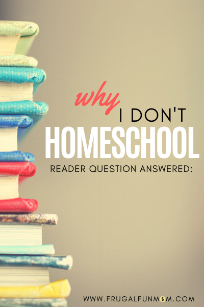 Why I Don't Homeschool | Frugal Fun Mom.  Are you wondering if you should homeschool your kids?  I was homeschooled as a child, but here is why I don't homeschool my own kids.