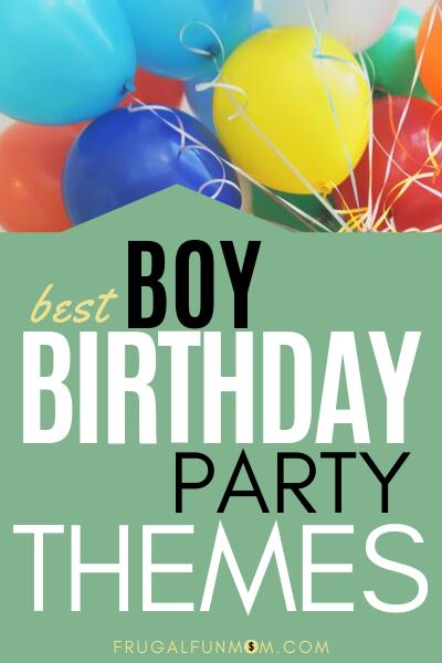Best Boy Birthday Party Themes | Frugal Fun Mom