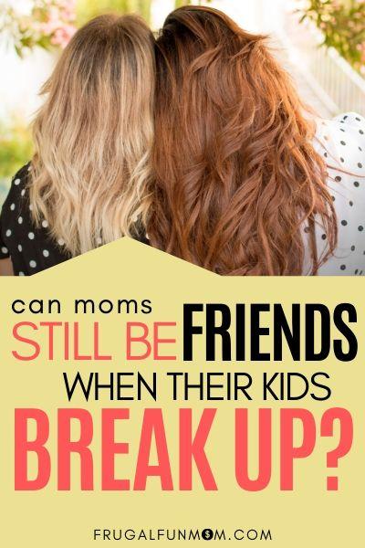 Can Moms Still Be Friends When Their Kids Break Up? | Frugal Fun Mom