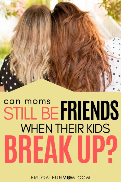 Can Moms Still Be Friends When Kids Break Up? | Frugal Fun Mom